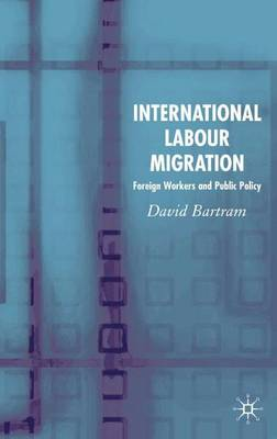 International Labour Migration: Foreign Workers and Public Policy (Hardback)