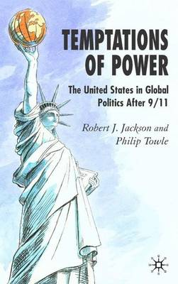 Temptations of Power: The United States in Global Politics After 9/11 (Hardback)