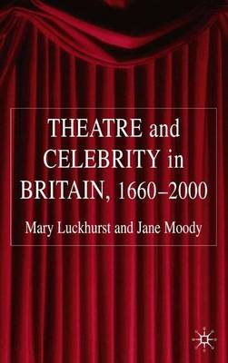 Theatre and Celebrity in Britain 1660-2000 (Hardback)