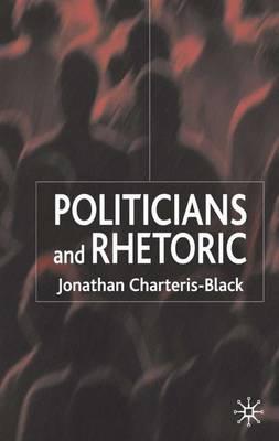 Politicians and Rhetoric: The Persuasive Power of Metaphor (Hardback)