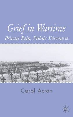 Grief in Wartime: Private Pain, Public Discourse (Hardback)