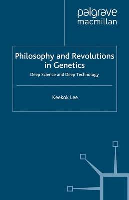Philosophy and Revolutions in Genetics: Deep Science and Deep Technology - Renewing Philosophy (Paperback)