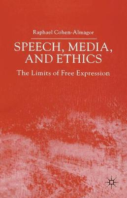 Speech, Media and Ethics: The Limits of Free Expression: Critical Studies on Freedom of Expression, Freedom of the Press and the Public's Right to Know (Paperback)
