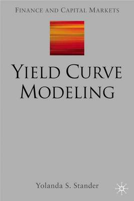 Yield Curve Modeling - Finance and Capital Markets Series (Hardback)