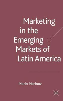 Marketing in the Emerging Markets of Latin America (Hardback)