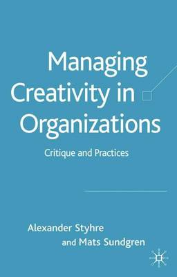 Managing Creativity in Organizations: Critique and Practices (Hardback)