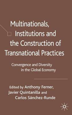 Multinationals, Institutions and the Construction of Transnational Practices: Convergence and Diversity in the Global Economy (Hardback)