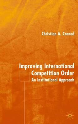 Improving International Competition Order: An Institutional Approach (Hardback)