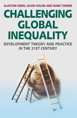 Challenging Global Inequality: Development Theory and Practice in the 21st Century (Hardback)