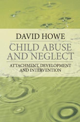 Child Abuse and Neglect: Attachment, Development and Intervention (Paperback)