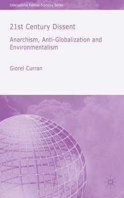 21st Century Dissent: Anarchism, Anti-Globalization and Environmentalism - International Political Economy Series (Hardback)