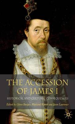 The Accession of James I: Historical and Cultural Consequences (Hardback)