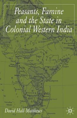 Peasants, Famine and the State in Colonial Western India (Hardback)