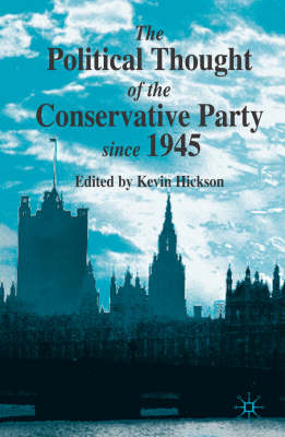 The Political Thought of the Conservative Party since 1945 (Hardback)
