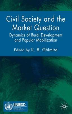 Civil Society and the Market Question: Dynamics of Rural Development and Popular Mobilization (Hardback)