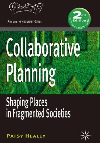 Collaborative Planning: Shaping Places in Fragmented Societies - Planning, Environment, Cities (Paperback)