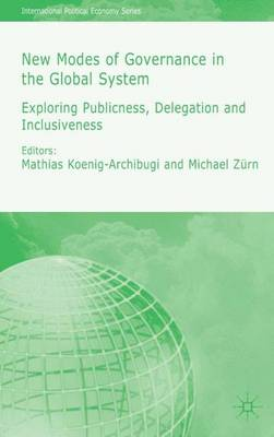 New Modes of Governance in the Global System: Exploring Publicness, Delegation and Inclusiveness - International Political Economy Series (Hardback)
