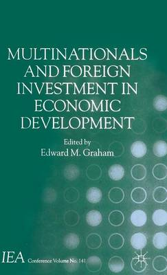 Multinationals and Foreign Investment in Economic Development - International Economic Association Series (Hardback)