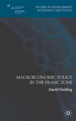 Macroeconomic Policy in the Franc Zone - Studies in Development Economics and Policy (Hardback)