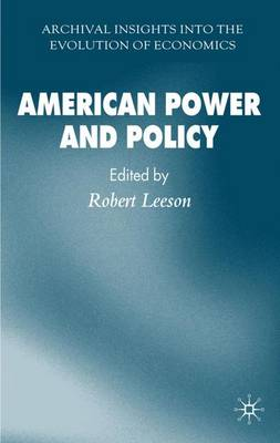 American Power and Policy - Archival Insights into the Evolution of Economics (Hardback)