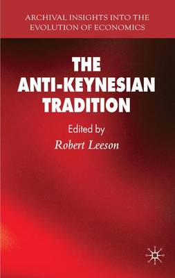 The Anti-Keynesian Tradition - Archival Insights into the Evolution of Economics (Hardback)