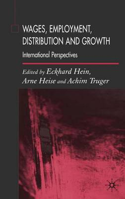 Wages, Employment, Distribution and Growth: International Perspectives (Hardback)