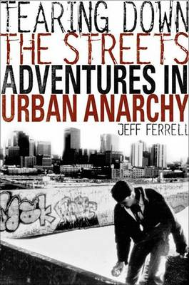 Tearing Down the Streets: Adventures in Urban Anarchy (Paperback)