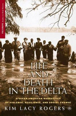Life and Death in the Delta: African American Narratives of Violence, Resilience, and Social Change - Palgrave Studies in Oral History (Hardback)