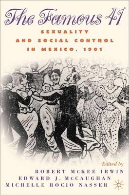 Centenary of the Famous 41: Sexuality and Social Control in Mexico,1901 - New Directions in Latino American Cultures (Paperback)