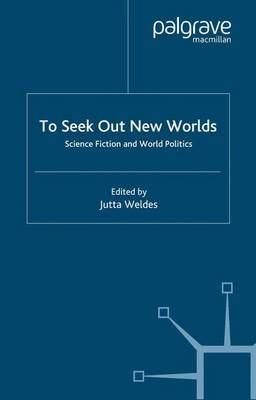 To Seek Out New Worlds: Science Fiction and World Politics (Paperback)