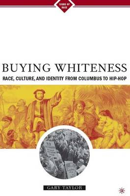 Buying Whiteness: Race, Culture, and Identity from Columbus to Hip-hop - Signs of Race (Hardback)