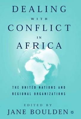 Dealing With Conflict in Africa: The United Nations and Regional Organizations (Hardback)