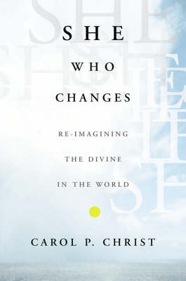 She Who Changes: Re-imagining the Divine in the World (Hardback)