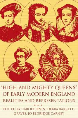 High and Mighty Queens of Early Modern England: Realities and Representations - Queenship and Power (Hardback)