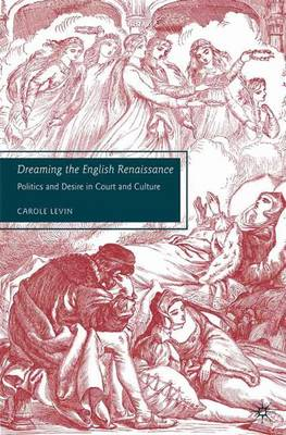 Dreaming the English Renaissance: Politics and Desire in Court and Culture (Hardback)