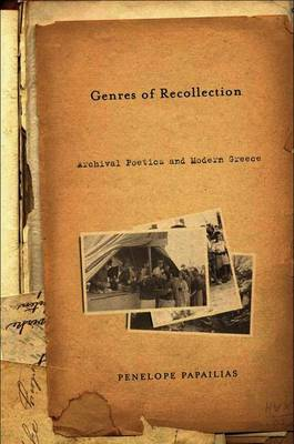 Genres of Recollection: Archival Poetics and Modern Greece - Anthropology, History and the Critical Imagination (Paperback)