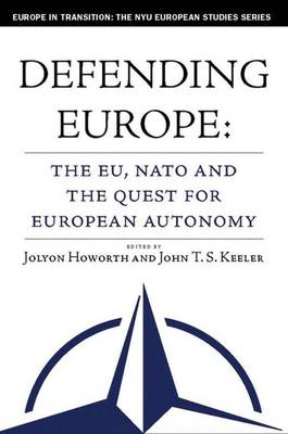 Defending Europe: The EU, NATO, and the Quest for European Autonomy - Europe in Transition: The NYU European Studies Series (Hardback)