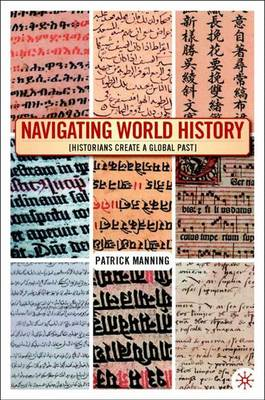 Navigating World History: Historians Create a Global Past (Paperback)