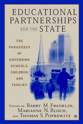 Educational Partnerships and the State: The Paradoxes of Governing Schools, Children, and Families (Hardback)