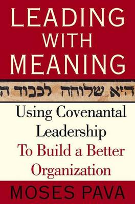 Leading with Meaning: Using Covenantal Leadership to Build a Better Organization (Hardback)