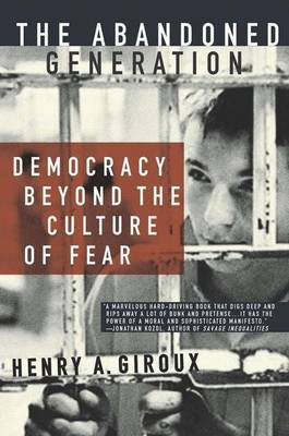 The Abandoned Generation: Democracy Beyond the Culture of Fear (Hardback)