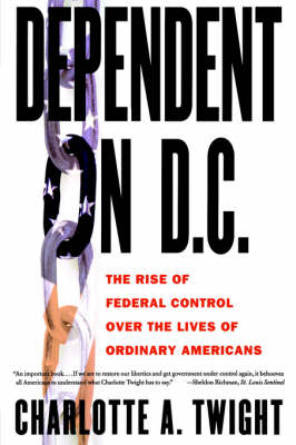 Dependent on D.C.: The Rise of Federal Control Over the Lives of Ordinary Americans (Paperback)