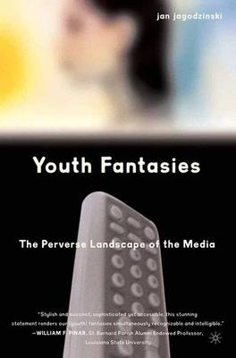 Youth Fantasies: The Perverse Landscape of the Media (Paperback)