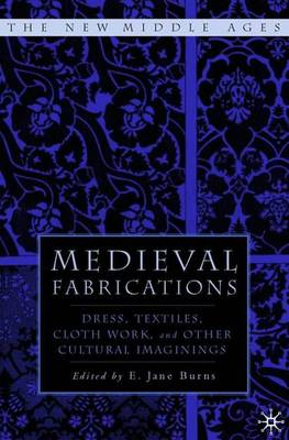 Medieval Fabrications: Dress, Textiles, Clothwork, and Other Cultural Imaginings - The New Middle Ages (Hardback)