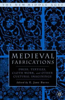 Medieval Fabrications: Dress, Textiles, Clothwork, and Other Cultural Imaginings - The New Middle Ages (Paperback)