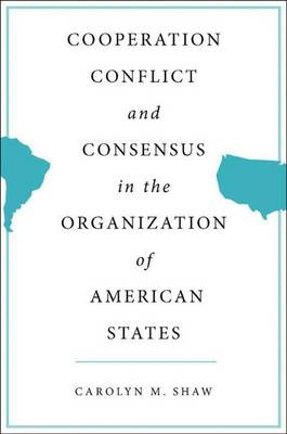 Cooperation, Conflict and Consensus in the Organization of American States (Hardback)