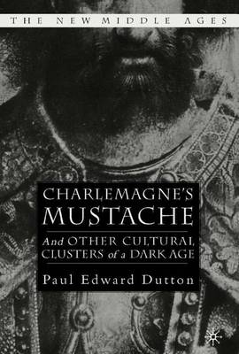 Charlemagne's Mustache: And Other Cultural Clusters of a Dark Age - The New Middle Ages (Hardback)