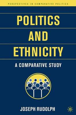 Politics and Ethnicity: A Comparative Study - Perspectives in Comparative Politics (Hardback)