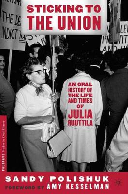 Sticking to the Union: An Oral History of the Life and Times of Julia Ruuttila - Palgrave Studies in Oral History (Paperback)
