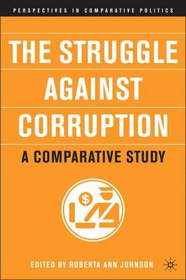 The Struggle Against Corruption: A Comparative Study - Perspectives in Comparative Politics (Hardback)